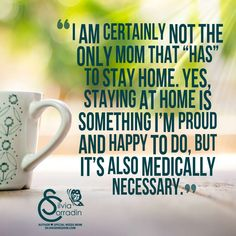 "I am certainly not the only mom that ""has"" to stay home. Yes, staying at home is something I'm proud and happy to do, but it's also medically necessary. ~Silvia Corradin blog.silviaskingdom.com"