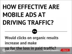 HOW EFFECTIVE ARE MOBILE ADS AT DRIVING TRAFFIC?