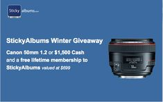 Enter to win a Canon 50mm 1.2 or $1500 cash and a Lifetime membership to StickyAlbums.com!