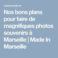 Nos bons plans pour faire de magnifiques photos souvenirs à Marseille   Made In Marseille Photo Souvenir, Bons Plans, Belle Photo, Marseille, Travel
