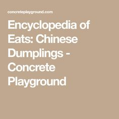 Encyclopedia of Eats: Chinese Dumplings - Concrete Playground