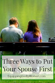 Three Ways to Put Your Spouse First | Equipping Godly Women