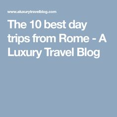 For those who enjoy the finer things in life… Rome Travel, Italy Travel, Day Trips From Rome, Italy Vacation, Okinawa, Luxury Travel, Good Day, Travel Destinations, Blog