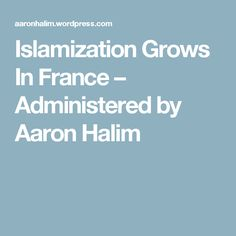 Islamization Grows In France – Administered by Aaron Halim