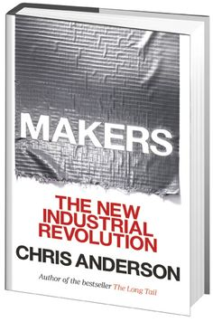 """""""MAKERS"""" by Chris Anderson - The New Industrial Revolution"""