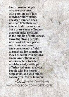 I am drawn to people with big hearts, deep souls and wild minds; I adore you. You're fabulous!