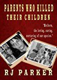 Free Kindle Book -   Parents Who Killed Their Children: True stories of Filicide,  Mental Health and Postpartum Psychosis