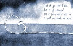 """From our favourite Australian cartoonist Let it go, let it out, let it all unravel. Let it free, let it be A path on which to travel"""" ~Leunig. Melbourne, Sydney, Let It Out, Spiritual Path, Thats The Way, For Facebook, Thought Provoking, Wise Words, Letting Go"""