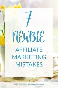 Affiliate marketing mistakes? Who hasn't made any? Learn the 7 mistakes most newbie bloggers make and make more money with your blog. #affiliatemarketing #startablog