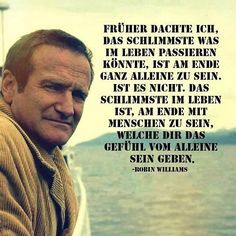 I used to think that the worst thing that could happen in life is in the end . Robin Williams, Words Quotes, Life Quotes, Sayings, German Quotes, True Words, True Stories, Inspire Me, Quotations