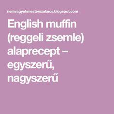 English muffin (reggeli zsemle) alaprecept – egyszerű, nagyszerű Muffin, Cupcakes, Muffins