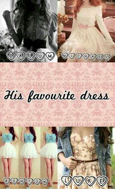 His favorite dress. 5SOS preferences. OMG. I'm a Luke girl and his fave is my fave