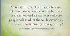 You were born extraordinary!  - www.carolsankar.com