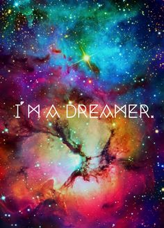 I'm a dreamer indeed! Always & forever. Love the colorful space universe background, oooohhh Mother Nature. <3