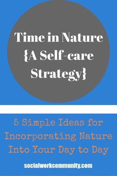 Time in Nature {A Self-care Strategy} | Social Work Community 5 simple ideas for…