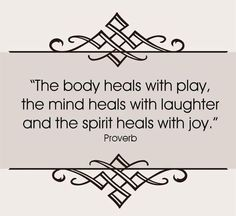 Healing with play laughter and joy - body mind spirit soul. Plus: body, mind and spirit, they all heal with Yoga. The Words, Cool Words, Adonai Elohim, Daily Quotes, Life Quotes, Joy Quotes, Happiness Quotes, Friend Quotes, Spirit Quotes