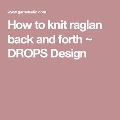 How to knit raglan back and forth ~ DROPS Design