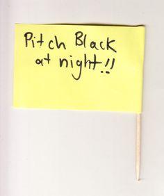 Pitch black at night!!