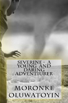 Severine- A Young and Daring Adventurer Severine was kidnapped and raised by a stranger in the lonely woods until she was ten years old.
