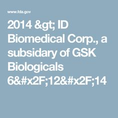 2014 > ID Biomedical Corp., a subsidary of GSK Biologicals 6/12/14