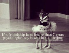 If a friendship lasts for more than 7 years, psychologists say it will last a lifetime