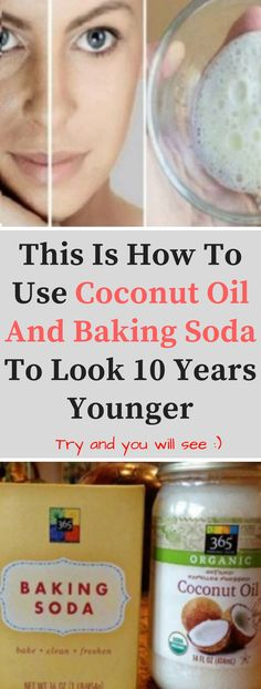 This Is How To Use Coconut Oil And Baking Soda To Look 10 Years Younger !!