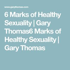 So good!  6 Marks of Healthy Sexuality | Gary Thomas6 Marks of Healthy Sexuality | Gary Thomas