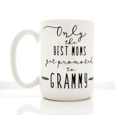 """Large 15 oz coffee mug tells her, """"Only the Best Moms Get Promoted to Grammy"""". Would make a lovely Mother's Day gift, or a fun way to tell her she's going to be a Grammy. The entire design and product"""