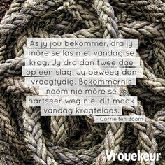 As jy jou bekommer Quotes And Notes, Night Quotes, Uplifting Quotes, Inspirational Quotes, True Indeed, Corrie Ten Boom, Afrikaanse Quotes, Prayers For Strength, Scrapbook Quotes