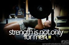 Strength is not only for men.
