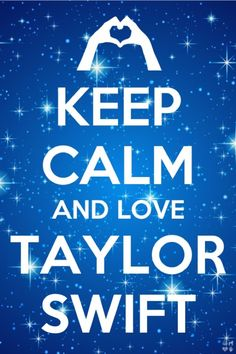 Keep calm and love Taylor Swift ❤