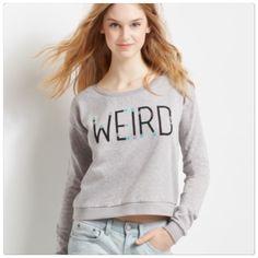 """🆕 WEIRD sweater top Gray """"weird"""" lightweight sweater top. SZ XS (fits like a S). Brand new. Aeropostale Tops Sweatshirts & Hoodies"""