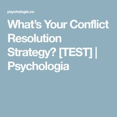 What's Your Conflict Resolution Strategy? [TEST] | Psychologia
