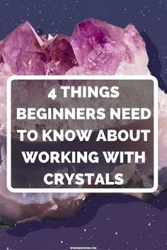 What beginners should know about working with crystals.