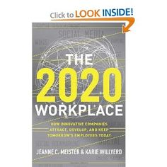 @Amazon: 4+ stars...The 2020 Workplace: How Innovative Companies Attract, Develop, and Keep Tomorrow's Employees Today by Jeanne C. Meister & Karie Willyerd