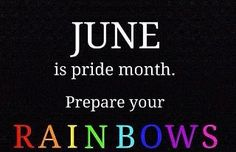 Pride Month!! My birth month! That explains why I'm lesbian...-Leigh