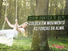 Quem pratica o bem, coloca em movimento as forças da alma. #bem #forca #alma