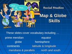 This 8 slide Power Point Lesson on Map and Globe Skills is part of a comprehensive lesson that coordinates with a worksheet packet.  The Presentation Includes the following terms and concepts: prime meridian equator globe hemisphere continents latitude Greeks north and south longitude meridians global grid parallels degree Northern Hemisphere Eastern Hemisphere Southern Hemisphere  Western Hemisphere