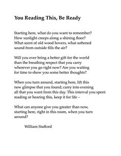 You Reading This, Be Ready // William Stafford Poem Quotes, Great Quotes, Quotes To Live By, Life Quotes, Inspirational Quotes, Pretty Words, Beautiful Words, Cool Words, Wise Words