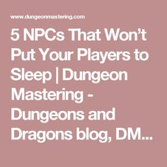 5 NPCs That Won't Put Your Players to Sleep | Dungeon Mastering - Dungeons and Dragons blog, DM tips, D&D books, RPG fun