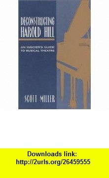 Deconstructing Harold Hill An Insiders Guide to Musical Theatre (9780325001661) Scott Miller , ISBN-10: 0325001669  , ISBN-13: 978-0325001661 ,  , tutorials , pdf , ebook , torrent , downloads , rapidshare , filesonic , hotfile , megaupload , fileserve