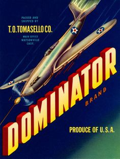 """""""Dominator"""" by Dali Dayna, Orlando // Vintage reproduction advertisement for Dominator brand produce of U.S.A., Watsonville, California, depicting a fighter airplane. // Imagekind.com -- Buy stunning, museum-quality fine art prints, framed prints, and canvas prints directly from independent working artists and photographers."""