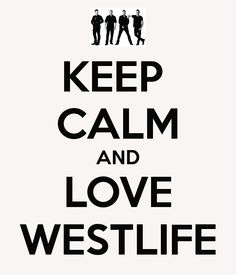 KEEP CALM AND LOVE WESTLIFE. Another original poster design created with the Keep Calm-o-matic. Buy this design or create your own original Keep Calm design now. Keep Calm And Love, Love You All, My Love, Westlife Songs, Kian Egan, Mark Feehily, Brian Mcfadden, Shane Filan, My Darling