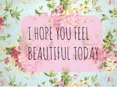 I hope you feel beautiful today. Beautiful day Other How To Feel Beautiful, Beautiful Words, Beautiful Day, Beautiful Lyrics, I Hope You, Just For You, Rodan And Fields, Good Morning Quotes, Morning Thoughts