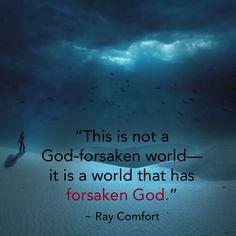 """""""This is not a God-forsaken world—it is a world that has forsaken God."""" ~ Ray Comfort"""