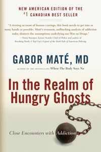 Addiction Book: Dr. Gabor Maté In the Realm of Hungry Ghosts