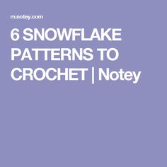6 SNOWFLAKE PATTERNS TO CROCHET | Notey