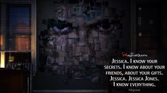 #Kilgrave: Jessica. I know your secrets. I know about your friends, about your gifts. Jessica. Jessica Jones. I know everything. More on: http://www.magicalquote.com/series/jessica-jones/ #JessicaJones