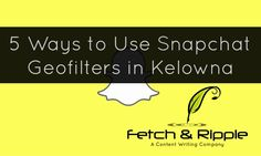 5 Ways to Use Snapchat Geofilters in Kelowna. Snapchat ideas for marketing.