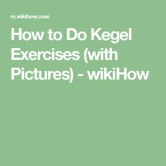 How to Do Kegel Exercises (with Pictures) - wikiHow
